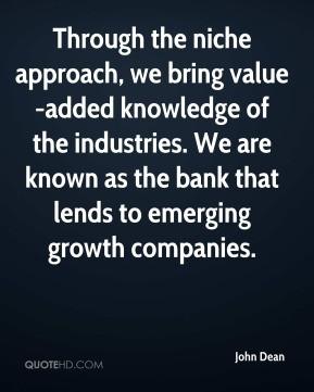 John Dean - Through the niche approach, we bring value-added knowledge ...