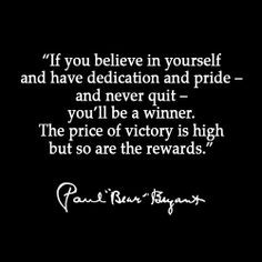 If you believe in yourself and have dedication and pride – and never ...