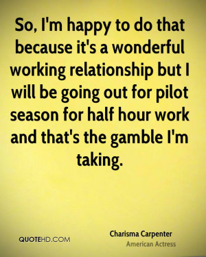 So, I'm happy to do that because it's a wonderful working relationship ...