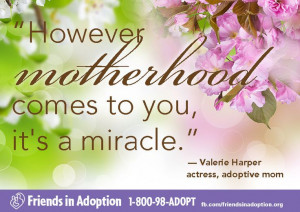 However motherhood comes to you, it's a miracle.