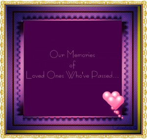Memories Of Loved Ones Passed Quotes Our memories of loved ones