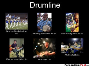 Drumline What my friends think we do. What my mom thinks we do. What ...