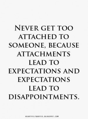... lead to expectations and expectations lead to disappointments