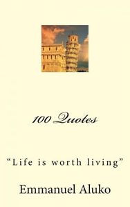 NEW-100-Quotes-Life-Is-Worth-Living-by-Emmanuel-Aluko-Paperback-Book ...