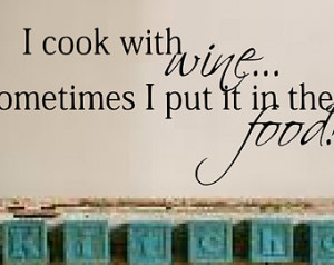 source Kitchen Wall Decal 'I cook with winesometimes I put it in the ...