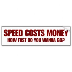 Speed Costs Money Bumper Sticker
