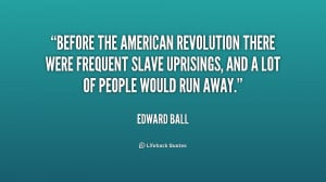 Before the American Revolution there were frequent slave uprisings ...
