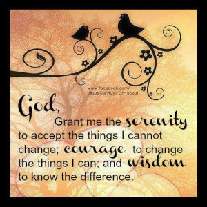 Serenity Prayer...I need this right now.