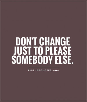 Be Yourself Quotes Dont Change Quotes