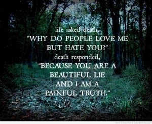 ... Death Responded Because You Are A Beautiful Lie And I Am A Painful
