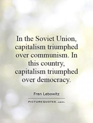 ... Quotes Capitalism Quotes Communism Quotes Fran Lebowitz Quotes
