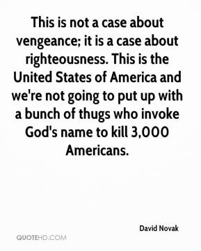 This is not a case about vengeance; it is a case about righteousness ...