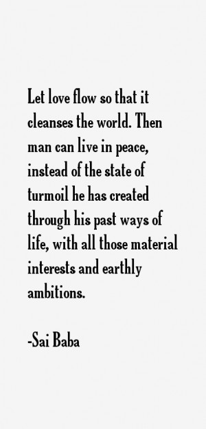 Let love flow so that it cleanses the world. Then man can live in ...