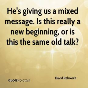 David Rebovich - He's giving us a mixed message. Is this really a new ...