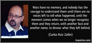 ... another name, to devour what they left behind. - Carlos Ruiz Zafón