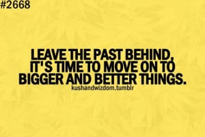 Leave the past behind. ..