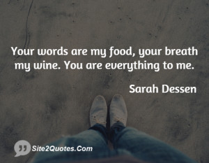 Your words are my food, your breath my wine. You are everything to me.