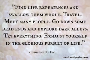 ... Exhaust yourself in the glorious pursuit of life.
