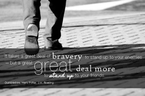 Standing Up For Others Quotes When a brave man takes a stand