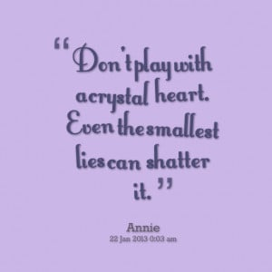 Quotes Picture: don't play with a crystal heart even the smallest lies ...