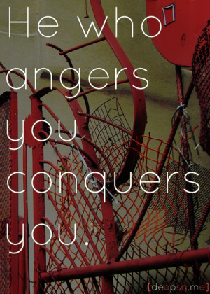 He who angers you conquers you. —Elizabeth Kenny AMEN!!!