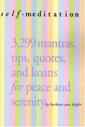Self-Meditation: 3,299 Mantras, Tips, Quotes, and Koans for Peacea nd ...