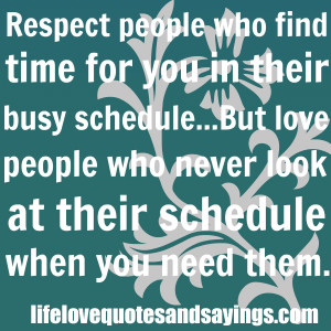Respect People Who Find Time for You In Their Busy Schedule,But Love ...