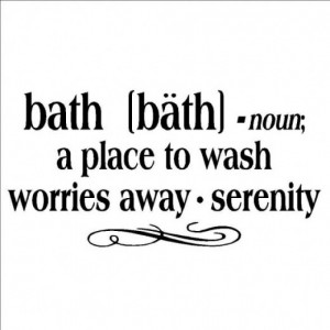 Bath - A Place to Wash Worries Away...Bathroom Wall Quote