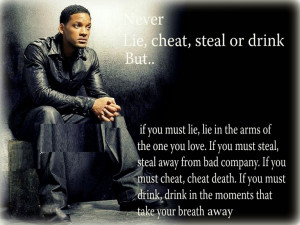Never lie,cheat,steal or drink but ... Will Smith Quotes