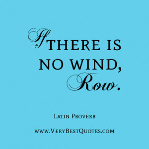 motivational quotes, If there is no wind, row.