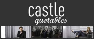 Castle Quotables