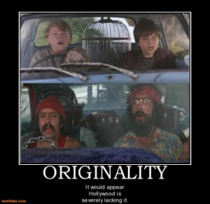 ORIGINALITY - It would appear Hollywood is severely lacking it.