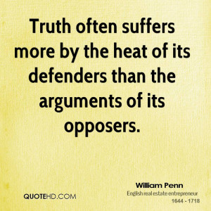 Truth often suffers more by the heat of its defenders than the ...