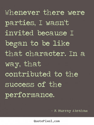 ... invited because i began.. F. Murray Abraham popular success quotes
