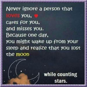 Never ignore a person that loves you....