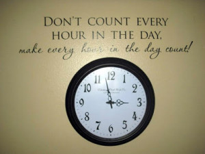 Don't count the moments quote....