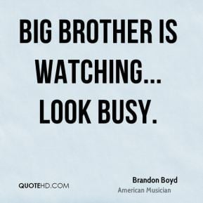Brandon Boyd - Big Brother is watching... look busy.