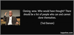 Cloning, wow. Who would have thought? There should be a list of people ...