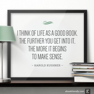 think of life as a good book. The further you get into it, the more ...