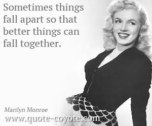 ... quotes - Sometimes things fall apart so that better things can fall