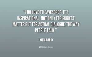 quote Lynda Barry i do love to eavesdrop its inspirational 149683 png