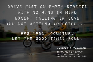 ... motorcycle wisdom from one of my all time favorite writers, Hunter S