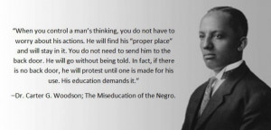 Great quote by Dr. Carter G. Woodson