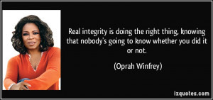 Real integrity is doing the right thing, knowing that nobody's going ...