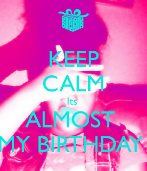 Keep Calm Its Almost...