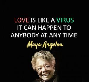 Love is like a virus Maya Love Saying