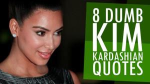 Kim Kardashian Dumb Quotes