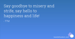 Say goodbye to misery and strife, say hello to happiness and life!
