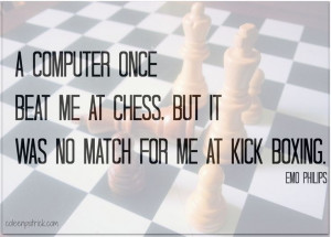 computer once beat me at chess. But it was no match for me at ...