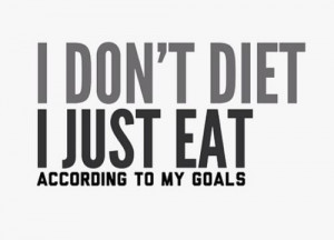 don't diet I just eat according to my goals